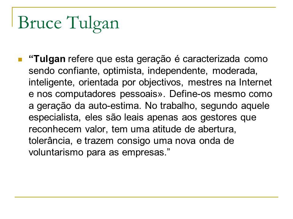 """""""Tulgan refere que esta geração é caracterizada como sendo confiante, optimista, independente, moderada, inteligente, orientada por objectivos, mestre"""