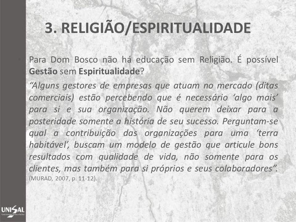 """3. RELIGIÃO/ESPIRITUALIDADE Para Dom Bosco não há educação sem Religião. É possível Gestão sem Espiritualidade? """"Alguns gestores de empresas que atuam"""