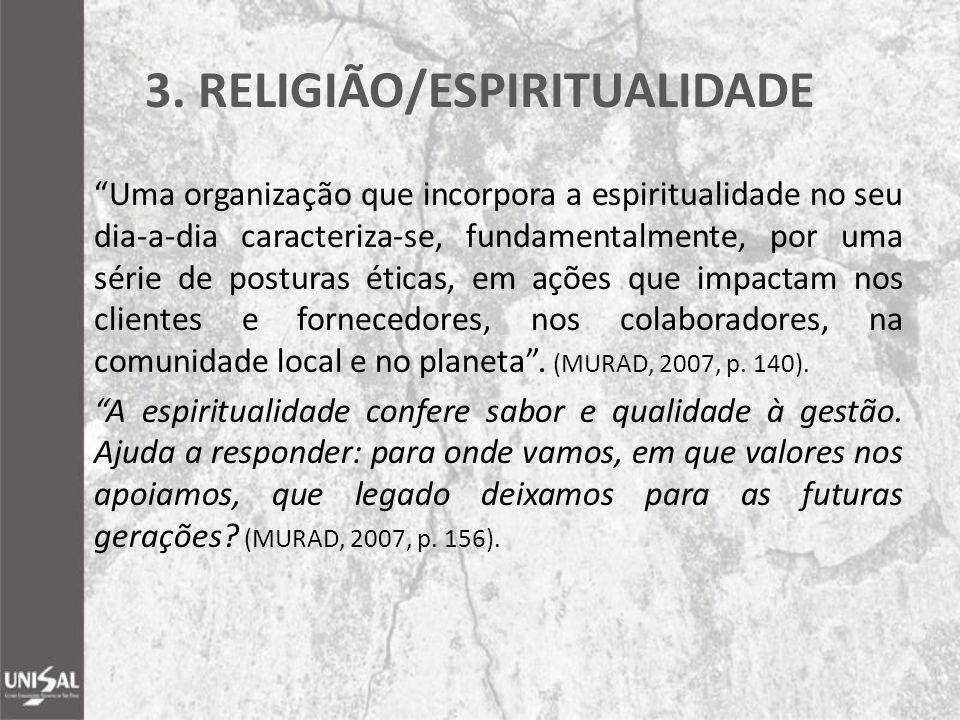 """3. RELIGIÃO/ESPIRITUALIDADE """"Uma organização que incorpora a espiritualidade no seu dia-a-dia caracteriza-se, fundamentalmente, por uma série de postu"""