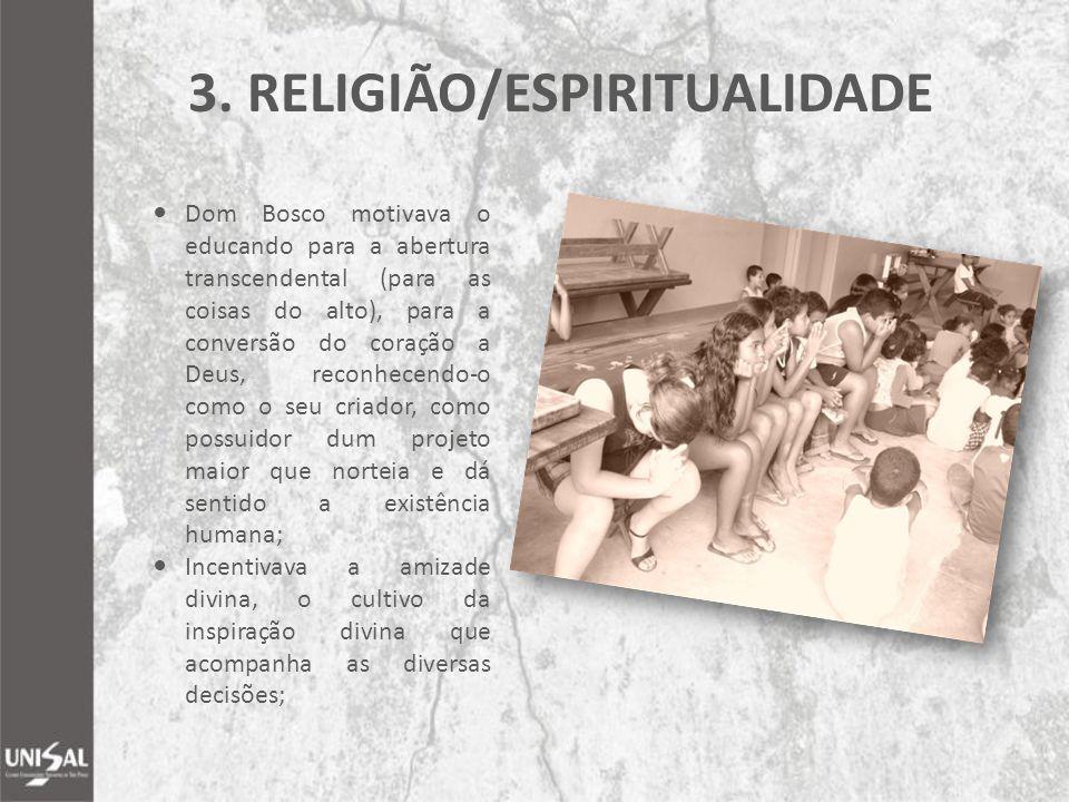 Dom Bosco motivava o educando para a abertura transcendental (para as coisas do alto), para a conversão do coração a Deus, reconhecendo-o como o seu c