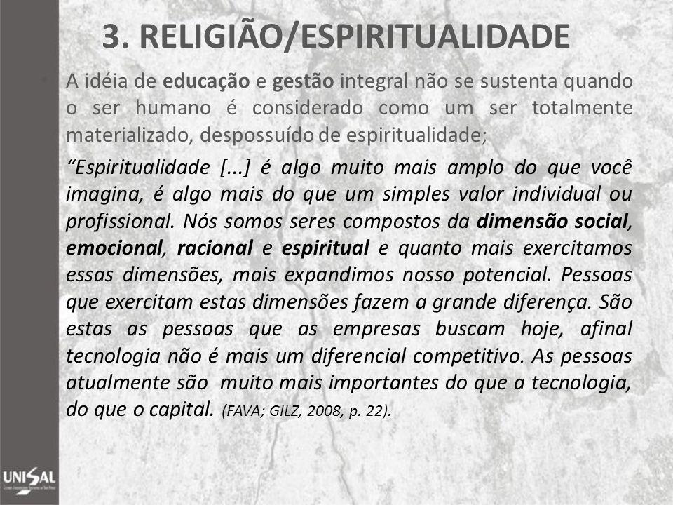 3. RELIGIÃO/ESPIRITUALIDADE A idéia de educação e gestão integral não se sustenta quando o ser humano é considerado como um ser totalmente materializa