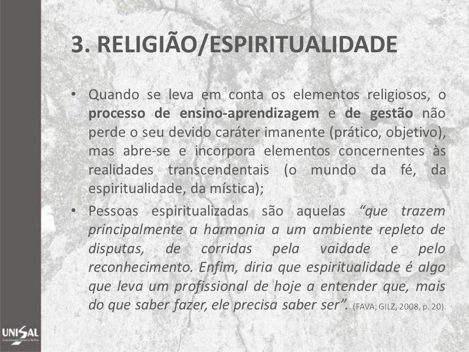 3. RELIGIÃO/ESPIRITUALIDADE Quando se leva em conta os elementos religiosos, o processo de ensino-aprendizagem e de gestão não perde o seu devido cará