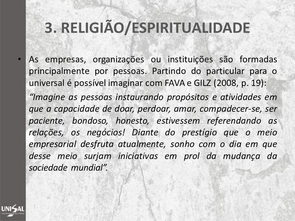 3. RELIGIÃO/ESPIRITUALIDADE As empresas, organizações ou instituições são formadas principalmente por pessoas. Partindo do particular para o universal