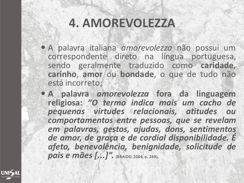 4. AMOREVOLEZZA A palavra italiana amorevolezza não possui um correspondente direto na língua portuguesa, sendo geralmente traduzido como caridade, ca