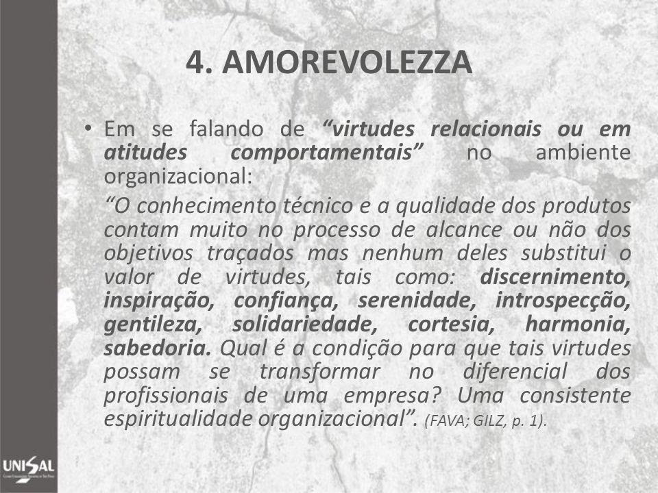 """4. AMOREVOLEZZA Em se falando de """"virtudes relacionais ou em atitudes comportamentais"""" no ambiente organizacional: """"O conhecimento técnico e a qualida"""