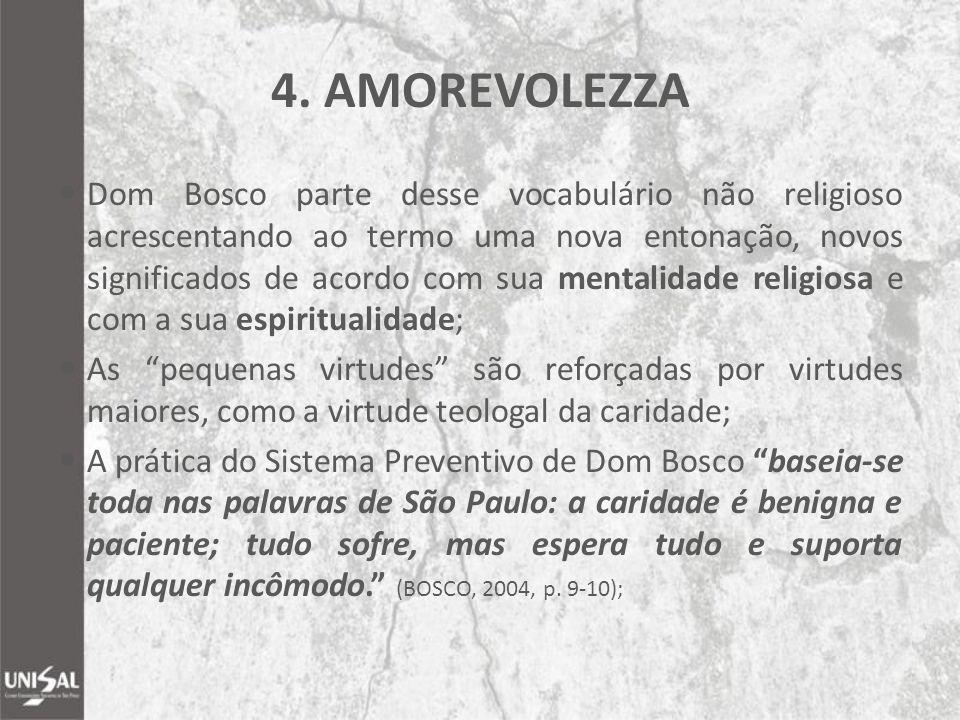 4. AMOREVOLEZZA Dom Bosco parte desse vocabulário não religioso acrescentando ao termo uma nova entonação, novos significados de acordo com sua mental