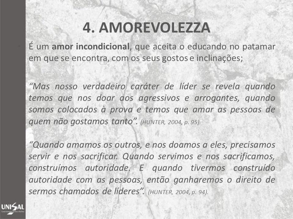 """4. AMOREVOLEZZA É um amor incondicional, que aceita o educando no patamar em que se encontra, com os seus gostos e inclinações; """"Mas nosso verdadeiro"""
