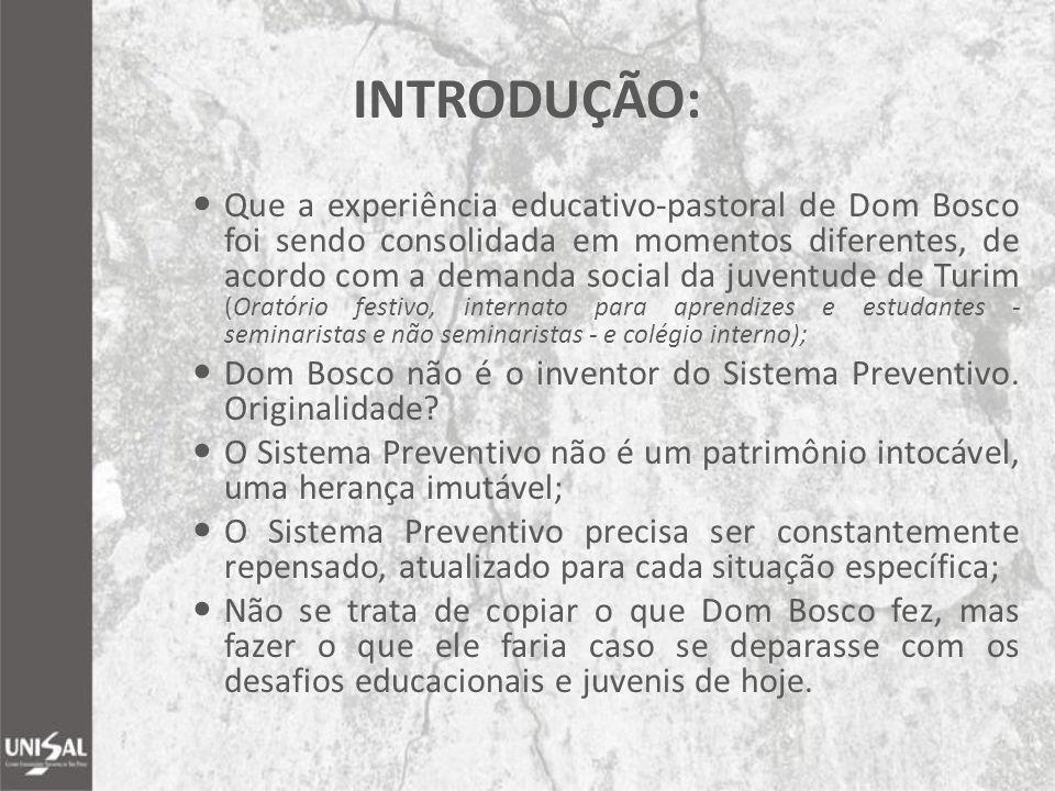 INTRODUÇÃO: Que a experiência educativo-pastoral de Dom Bosco foi sendo consolidada em momentos diferentes, de acordo com a demanda social da juventud