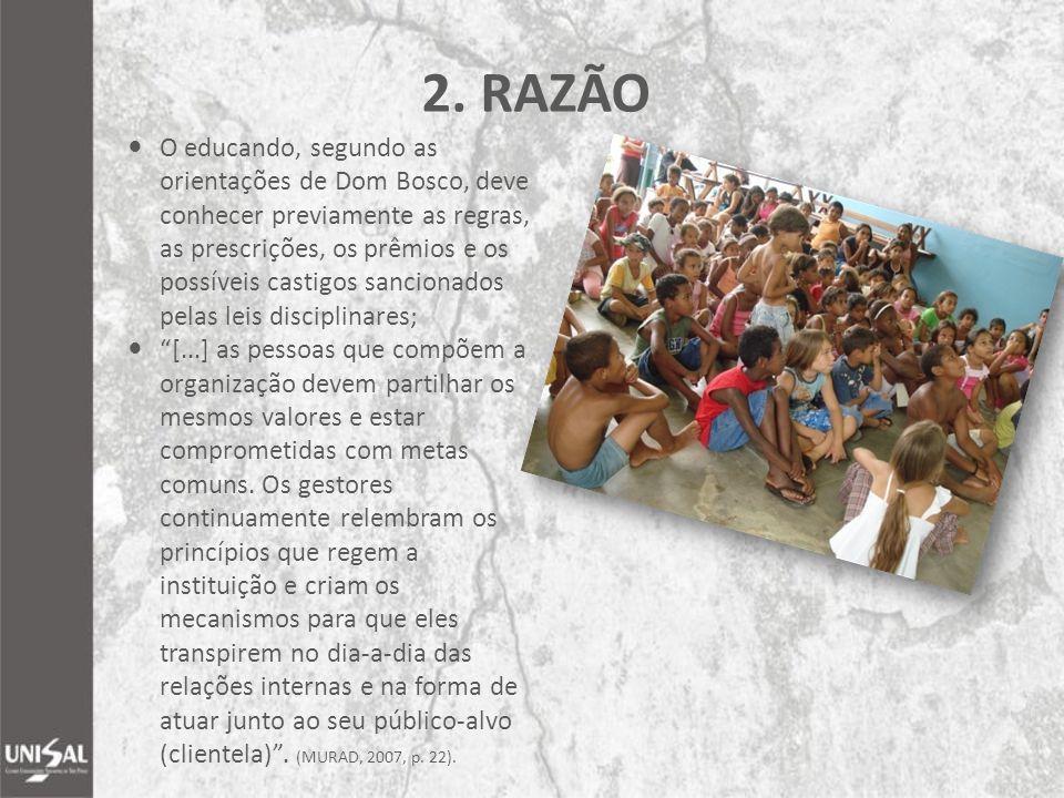 2. RAZÃO O educando, segundo as orientações de Dom Bosco, deve conhecer previamente as regras, as prescrições, os prêmios e os possíveis castigos sanc