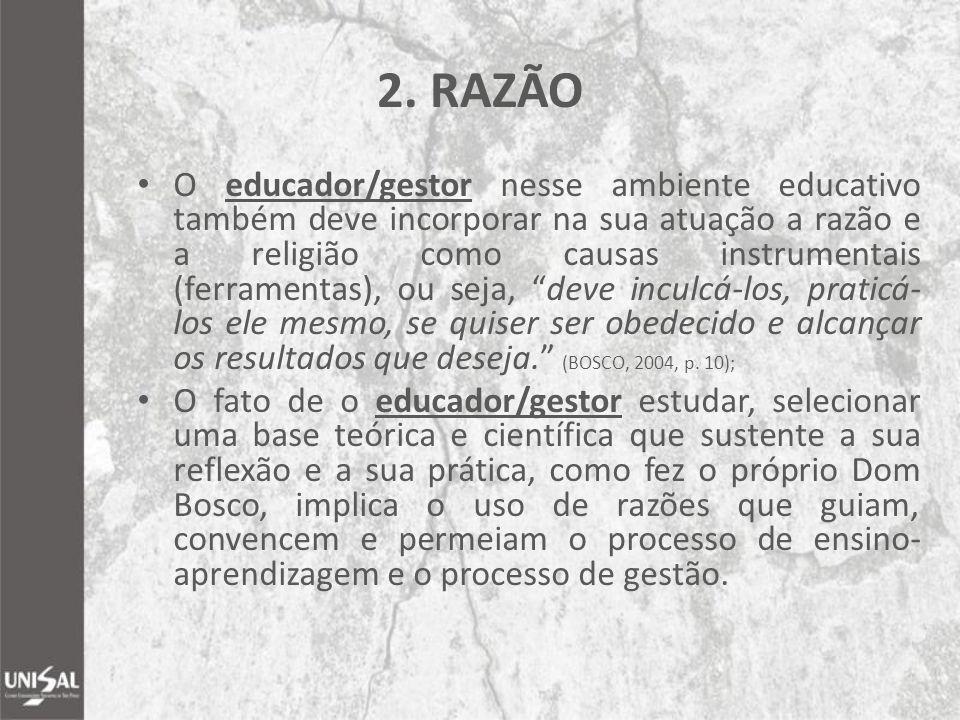 2. RAZÃO O educador/gestor nesse ambiente educativo também deve incorporar na sua atuação a razão e a religião como causas instrumentais (ferramentas)