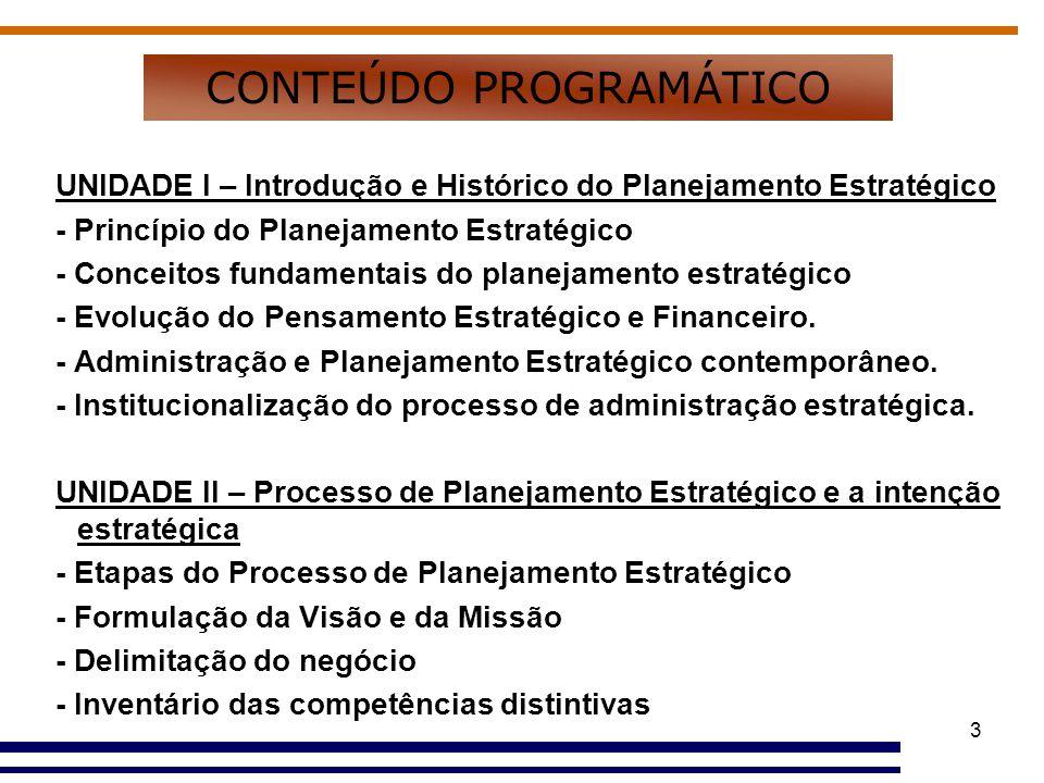 4 UNIDADE III – Diagnóstico Estratégico - Diagnóstico estratégico externo - Análise dos públicos relevantes e das forças competitivas - Diagnóstico estratégico interno - Construção de cenário -Interação entre cenários, missão e objetivos.
