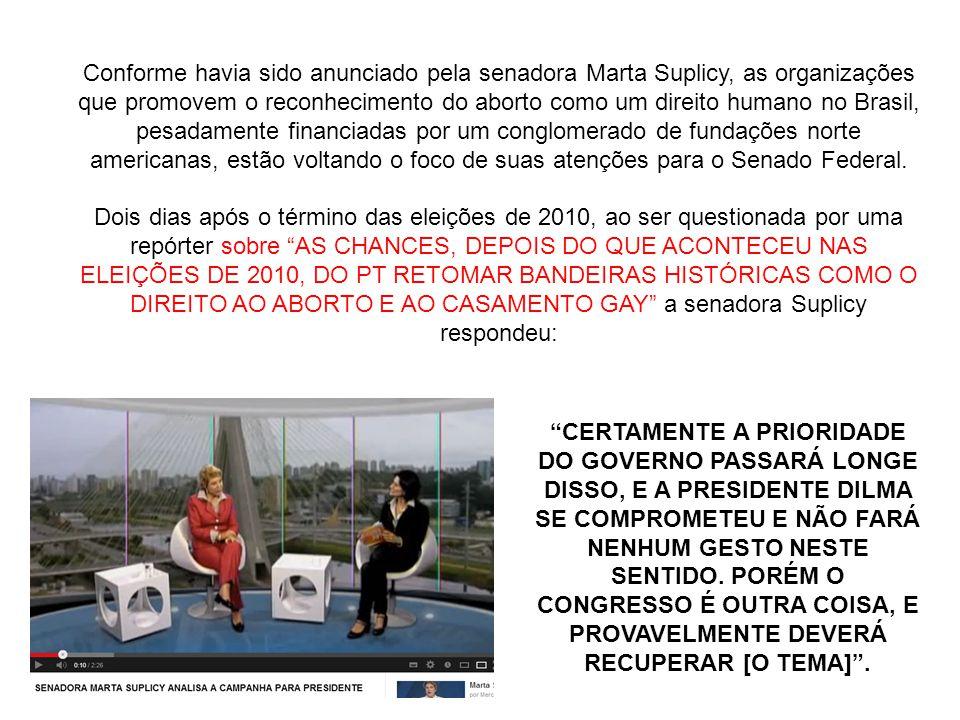 Conforme havia sido anunciado pela senadora Marta Suplicy, as organizações que promovem o reconhecimento do aborto como um direito humano no Brasil, pesadamente financiadas por um conglomerado de fundações norte americanas, estão voltando o foco de suas atenções para o Senado Federal.