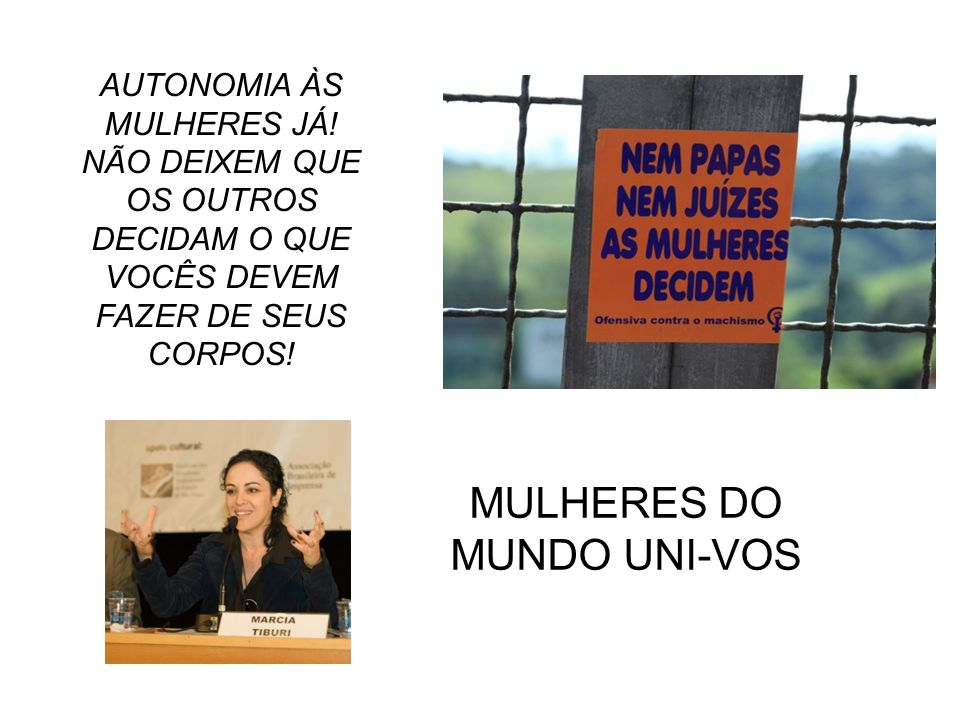 MULHERES DO MUNDO UNI-VOS AUTONOMIA ÀS MULHERES JÁ.