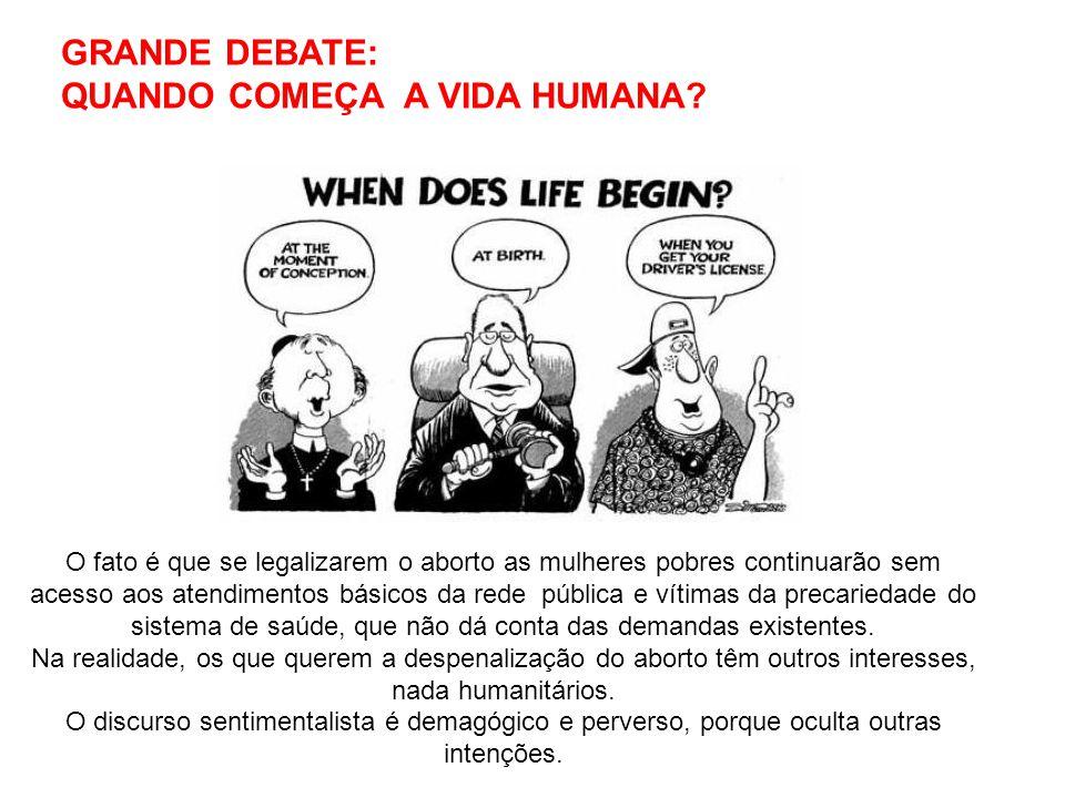 GRANDE DEBATE: QUANDO COMEÇA A VIDA HUMANA? O fato é que se legalizarem o aborto as mulheres pobres continuarão sem acesso aos atendimentos básicos da