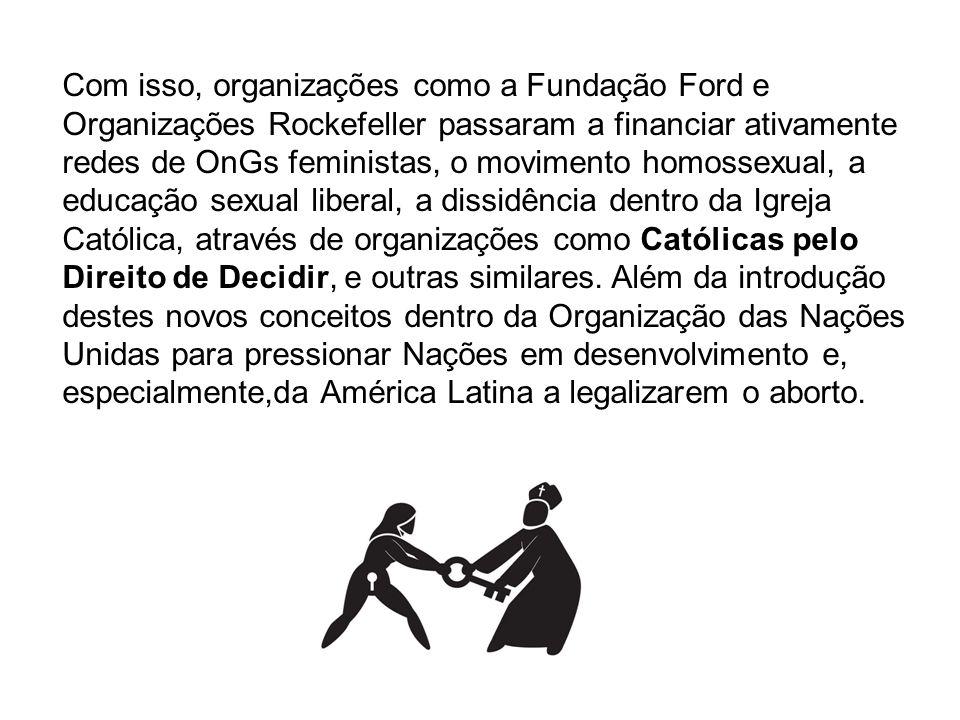 Com isso, organizações como a Fundação Ford e Organizações Rockefeller passaram a financiar ativamente redes de OnGs feministas, o movimento homossexu