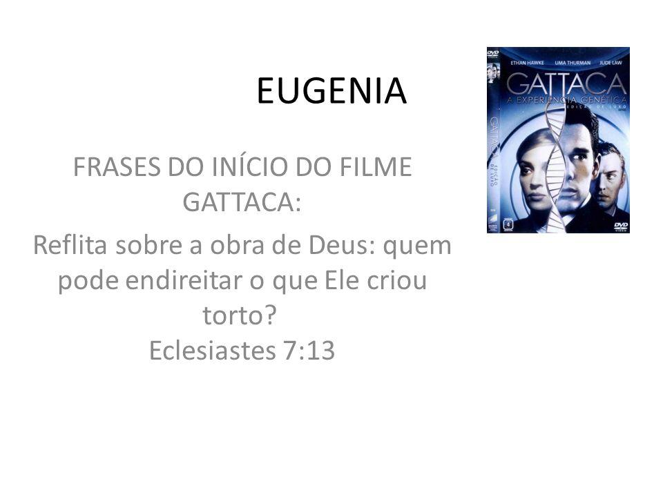 EUGENIA FRASES DO INÍCIO DO FILME GATTACA: Reflita sobre a obra de Deus: quem pode endireitar o que Ele criou torto? Eclesiastes 7:13