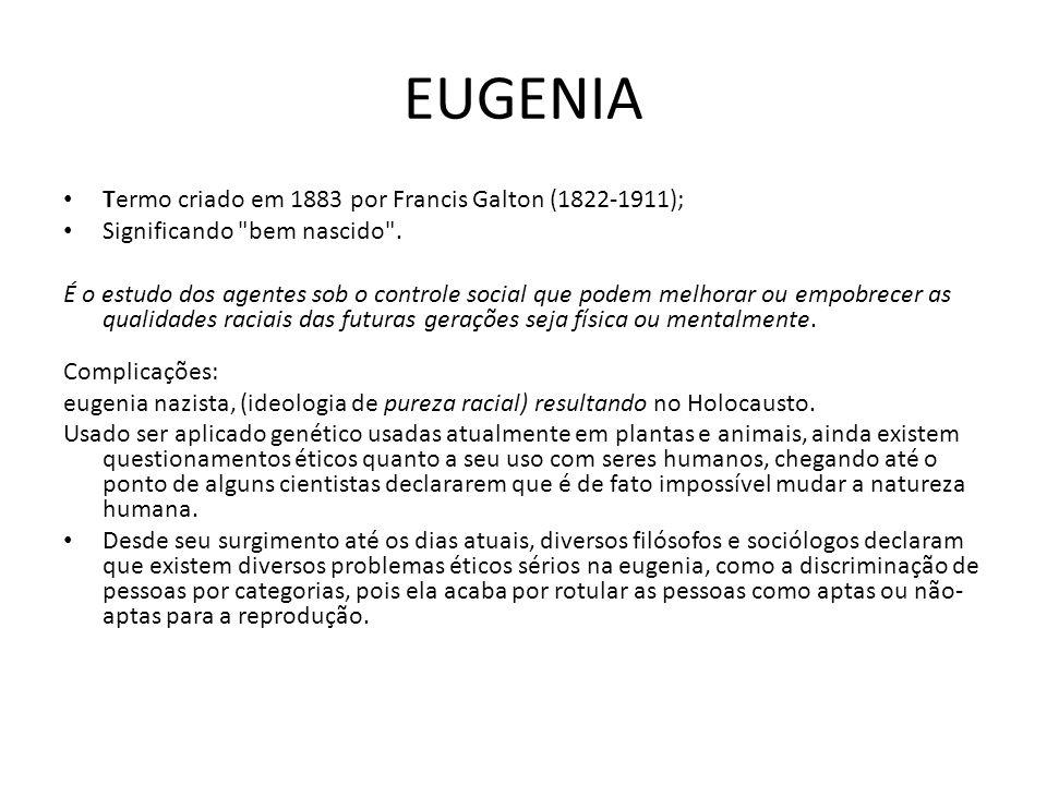 EUGENIA Termo criado em 1883 por Francis Galton (1822-1911); Significando bem nascido .