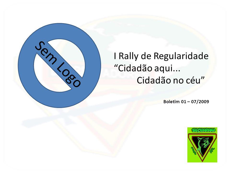 Sem Logo I Rally de Regularidade Cidadão aqui... Cidadão no céu Boletim 01 – 07/2009