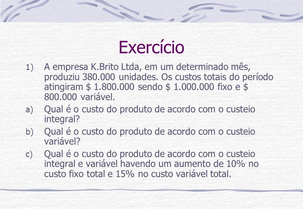 Exercício 1) A empresa K.Brito Ltda, em um determinado mês, produziu 380.000 unidades. Os custos totais do período atingiram $ 1.800.000 sendo $ 1.000