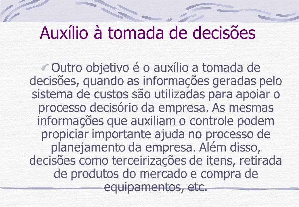Auxílio à tomada de decisões Outro objetivo é o auxílio a tomada de decisões, quando as informações geradas pelo sistema de custos são utilizadas para