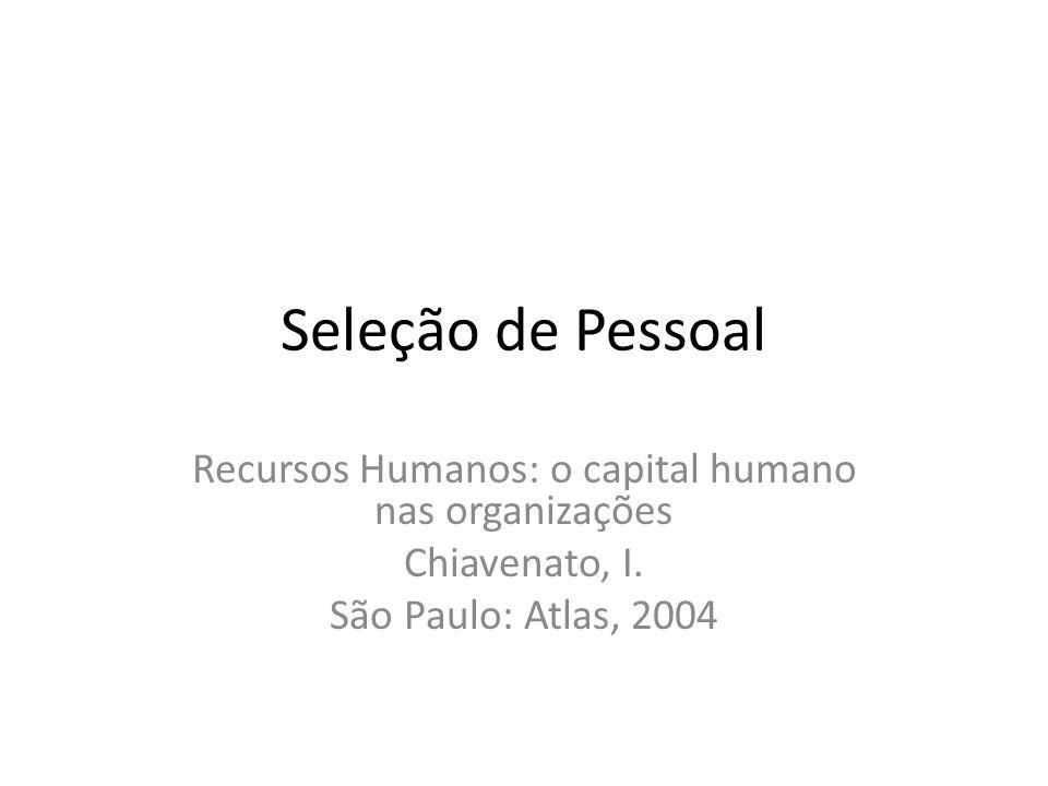 Seleção de Pessoal Recursos Humanos: o capital humano nas organizações Chiavenato, I. São Paulo: Atlas, 2004