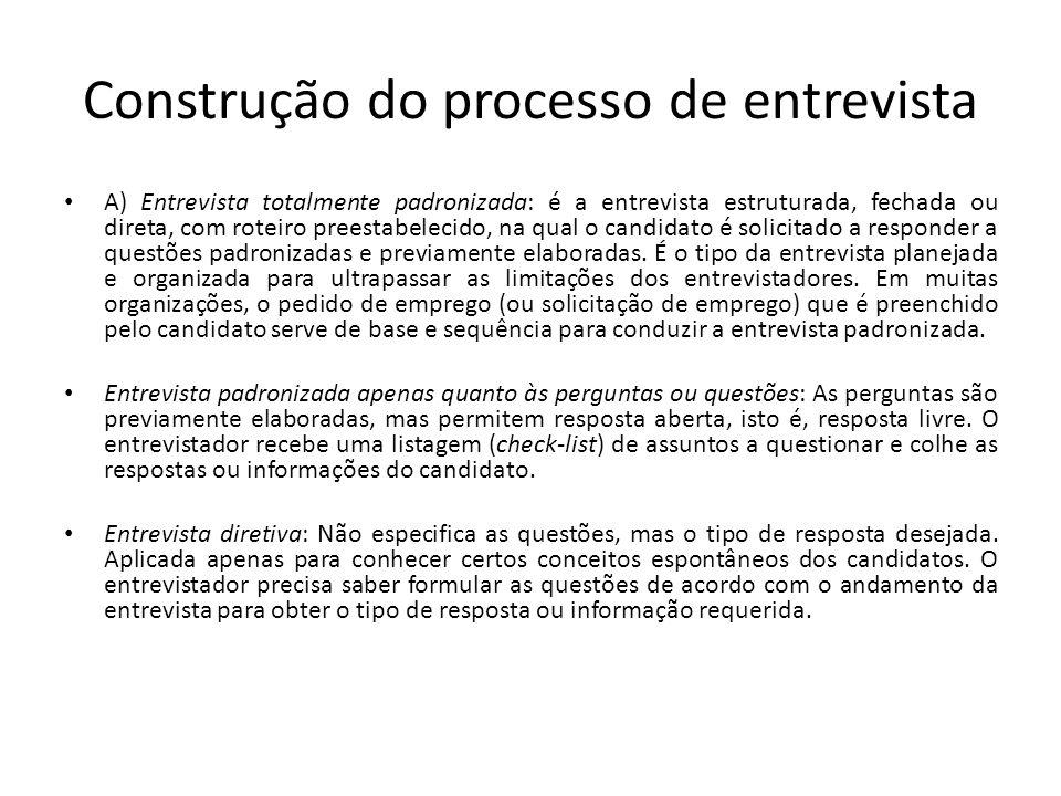 Construção do processo de entrevista A) Entrevista totalmente padronizada: é a entrevista estruturada, fechada ou direta, com roteiro preestabelecido,