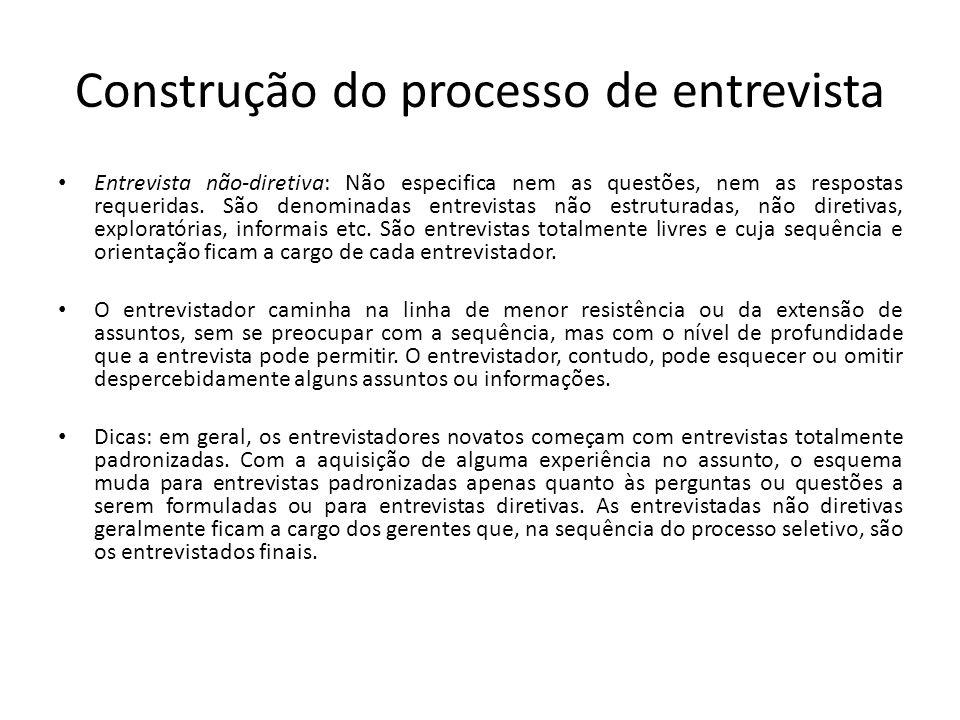 Construção do processo de entrevista Entrevista não-diretiva: Não especifica nem as questões, nem as respostas requeridas. São denominadas entrevistas