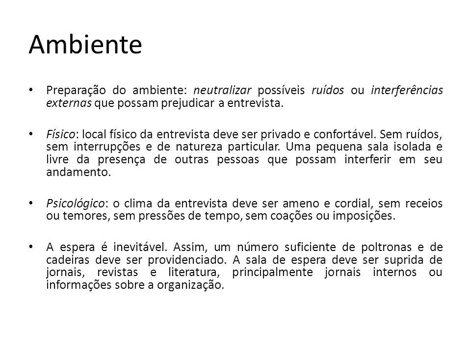 Ambiente Preparação do ambiente: neutralizar possíveis ruídos ou interferências externas que possam prejudicar a entrevista. Físico: local físico da e