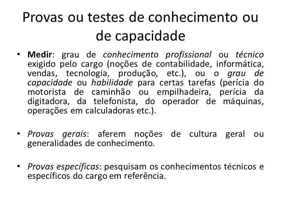 Provas ou testes de conhecimento ou de capacidade Medir: grau de conhecimento profissional ou técnico exigido pelo cargo (noções de contabilidade, inf