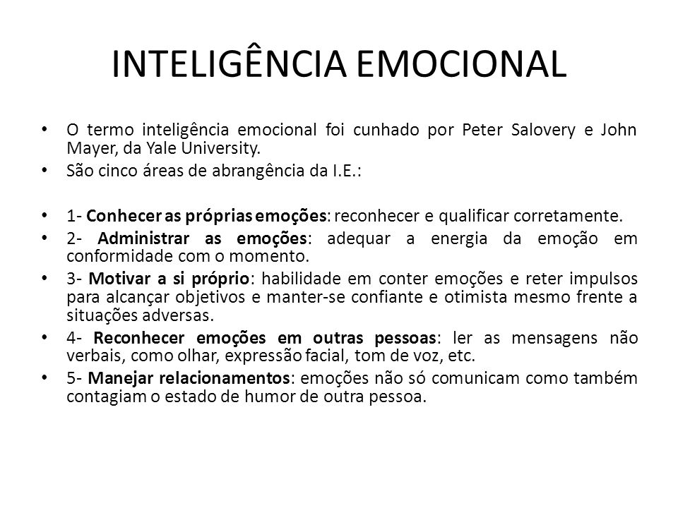 INTELIGÊNCIA EMOCIONAL O termo inteligência emocional foi cunhado por Peter Salovery e John Mayer, da Yale University. São cinco áreas de abrangência