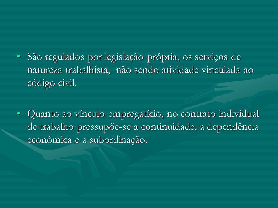 São regulados por legislação própria, os serviços de natureza trabalhista, não sendo atividade vinculada ao código civil.São regulados por legislação