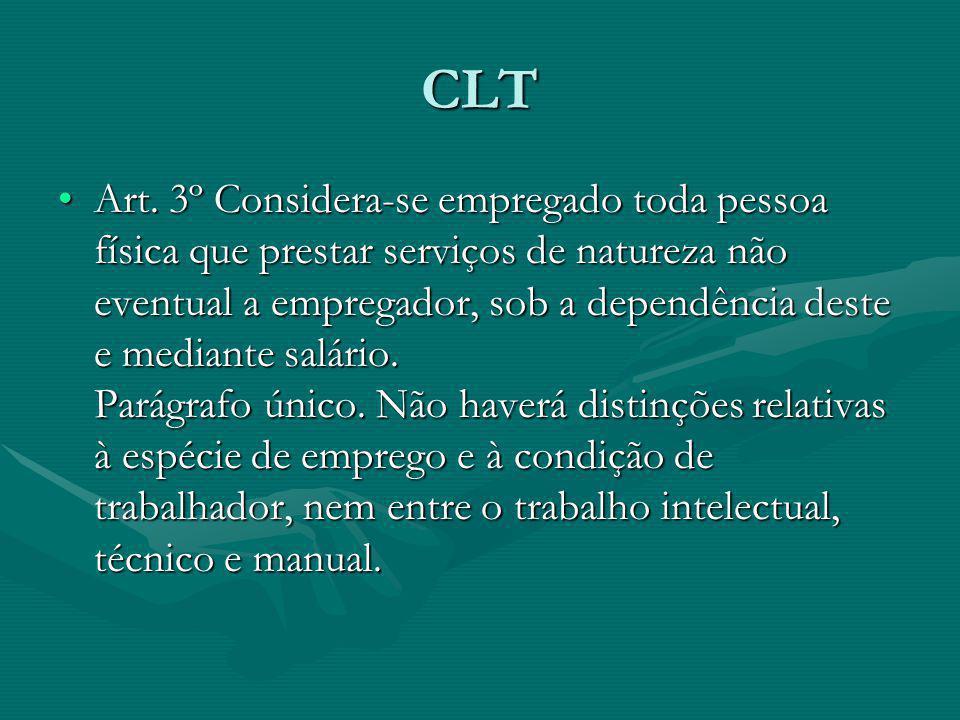 CLT Art. 3º Considera-se empregado toda pessoa física que prestar serviços de natureza não eventual a empregador, sob a dependência deste e mediante s