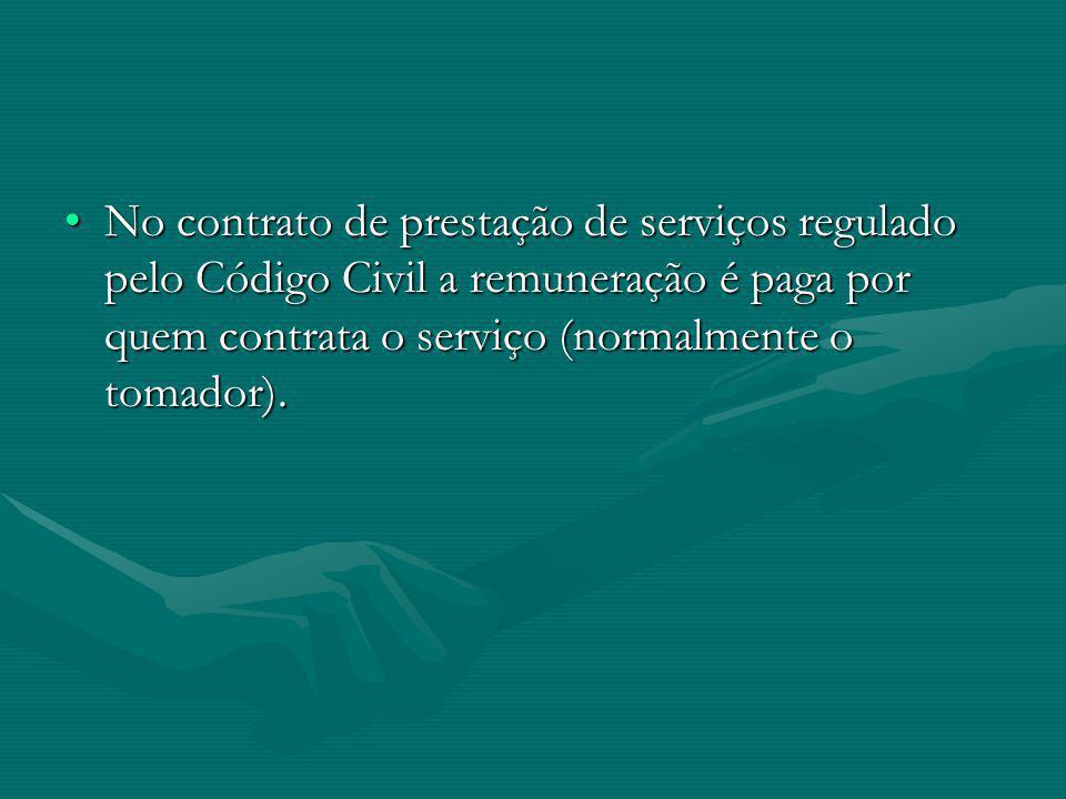 No contrato de prestação de serviços regulado pelo Código Civil a remuneração é paga por quem contrata o serviço (normalmente o tomador).No contrato d