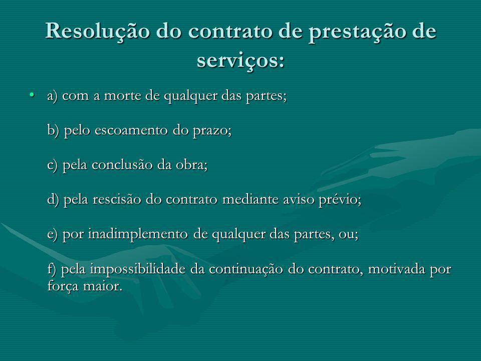 Resolução do contrato de prestação de serviços: a) com a morte de qualquer das partes; b) pelo escoamento do prazo; c) pela conclusão da obra; d) pela