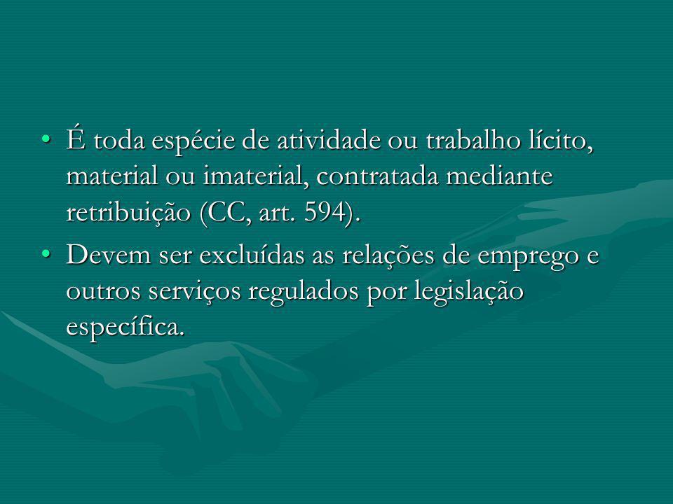 É toda espécie de atividade ou trabalho lícito, material ou imaterial, contratada mediante retribuição (CC, art. 594).É toda espécie de atividade ou t