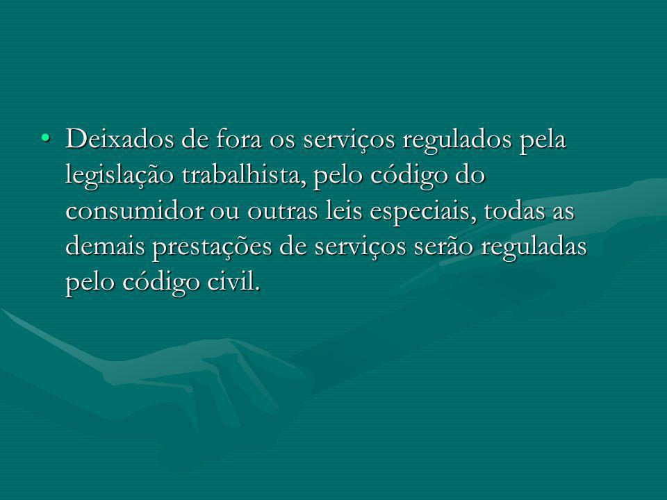 Deixados de fora os serviços regulados pela legislação trabalhista, pelo código do consumidor ou outras leis especiais, todas as demais prestações de