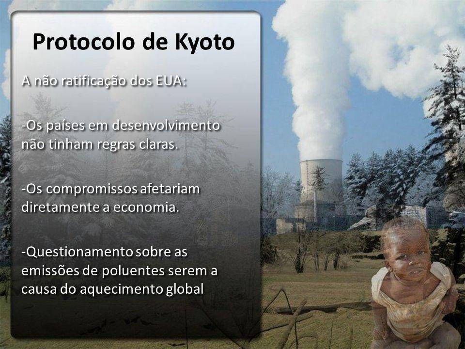 Protocolo de Kyoto A não ratificação dos EUA: -Os países em desenvolvimento não tinham regras claras. -Os compromissos afetariam diretamente a economi