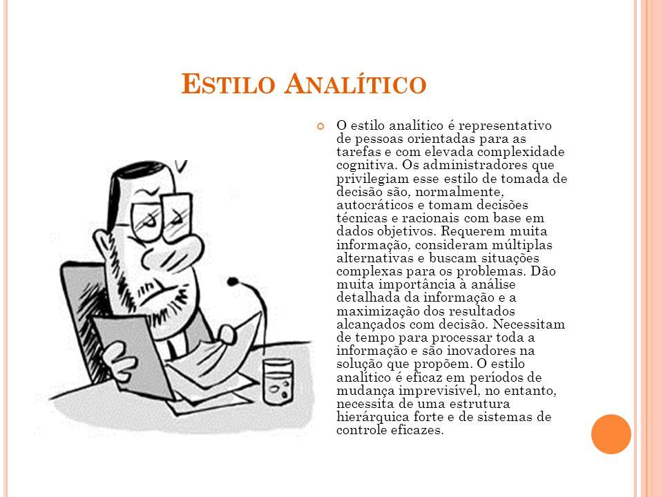 E STILO A NALÍTICO O estilo analítico é representativo de pessoas orientadas para as tarefas e com elevada complexidade cognitiva.
