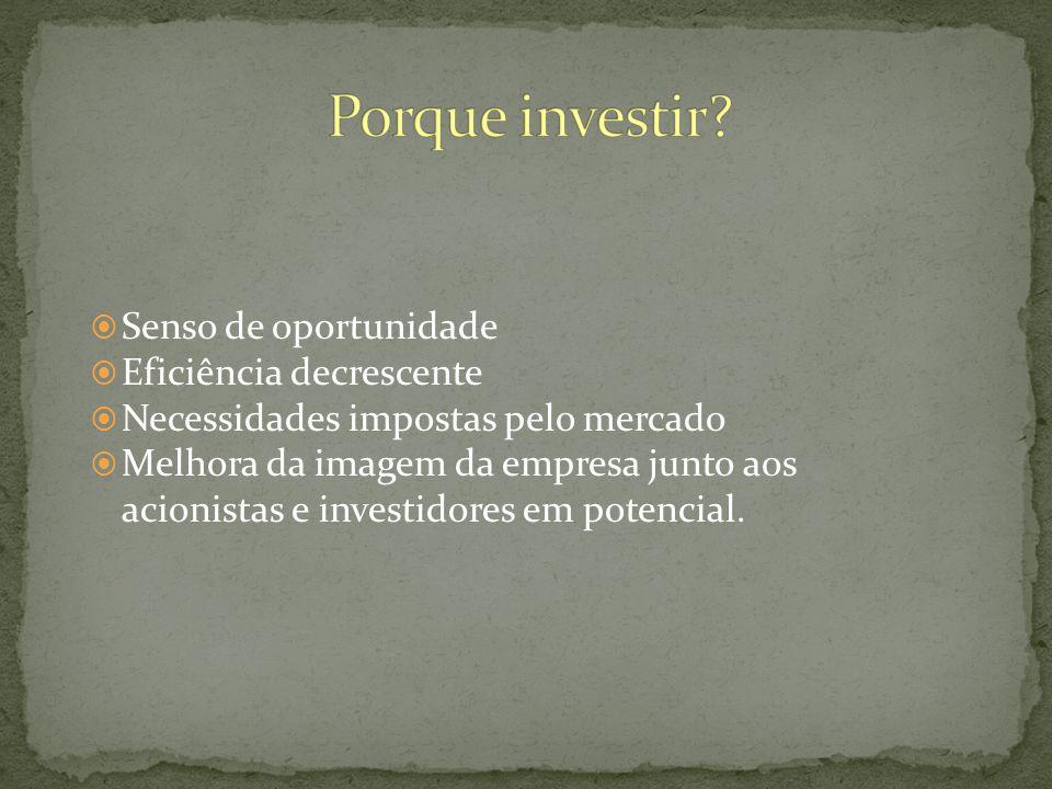  Senso de oportunidade  Eficiência decrescente  Necessidades impostas pelo mercado  Melhora da imagem da empresa junto aos acionistas e investidores em potencial.