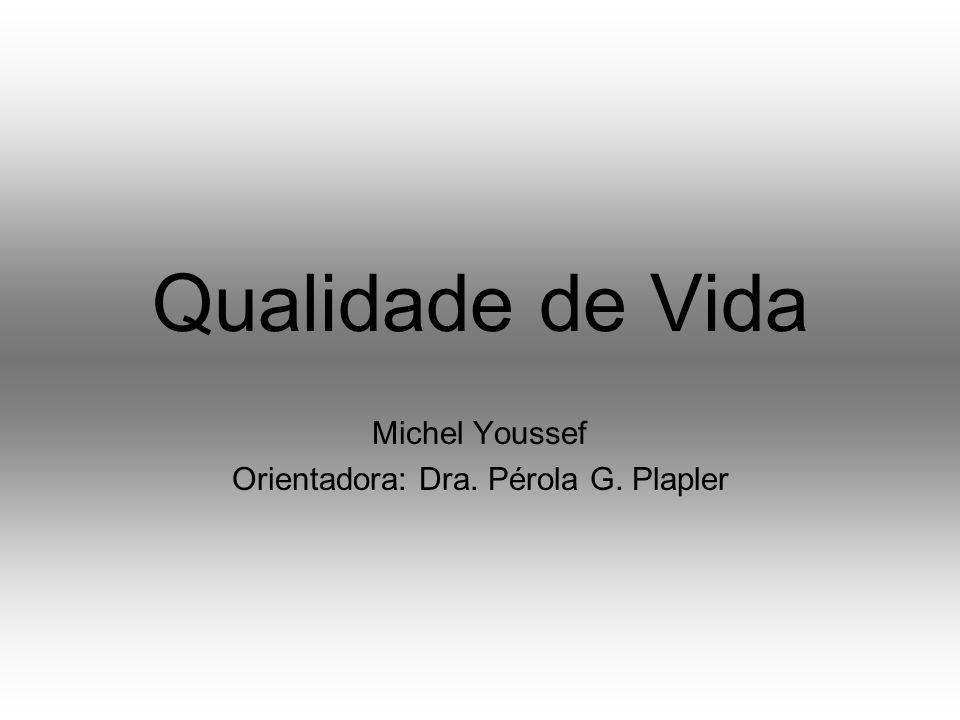 Qualidade de Vida Michel Youssef Orientadora: Dra. Pérola G. Plapler