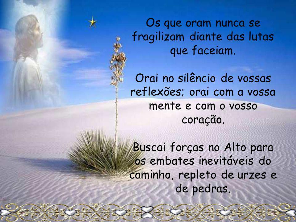 Os que oram nunca se fragilizam diante das lutas que faceiam.