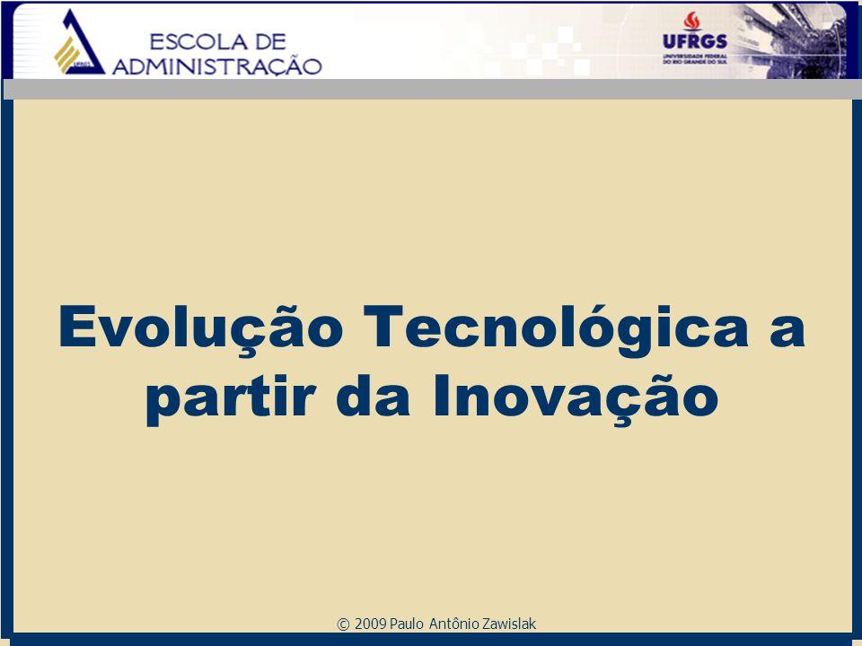 © 2009 Paulo Antônio Zawislak Evolução Tecnológica a partir da Inovação