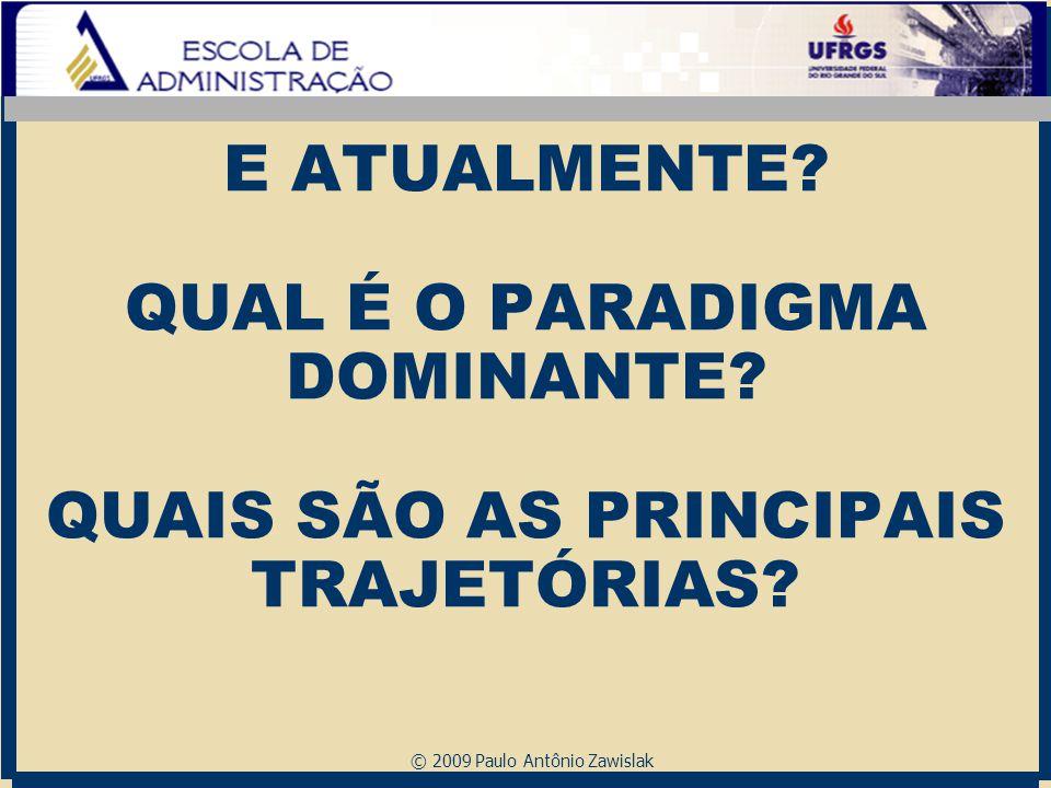 © 2009 Paulo Antônio Zawislak E ATUALMENTE? QUAL É O PARADIGMA DOMINANTE? QUAIS SÃO AS PRINCIPAIS TRAJETÓRIAS?