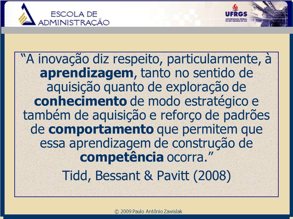 """© 2009 Paulo Antônio Zawislak """"A inovação diz respeito, particularmente, à aprendizagem, tanto no sentido de aquisição quanto de exploração de conheci"""