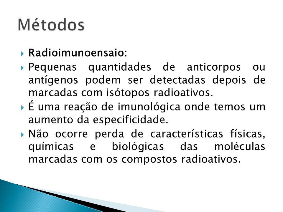  Radioimunoensaio:  Pequenas quantidades de anticorpos ou antígenos podem ser detectadas depois de marcadas com isótopos radioativos.  É uma reação