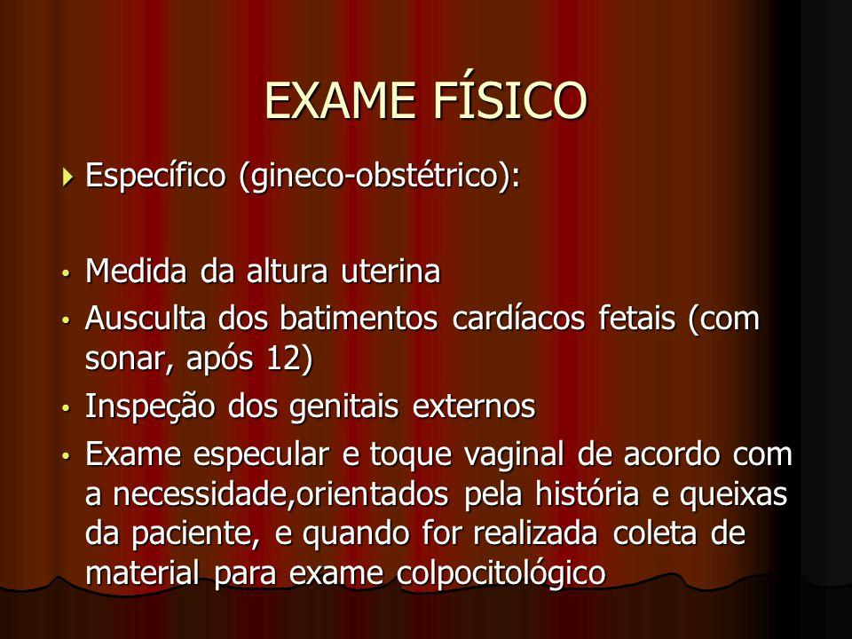 EXAME FÍSICO  Específico (gineco-obstétrico): Medida da altura uterina Medida da altura uterina Ausculta dos batimentos cardíacos fetais (com sonar,