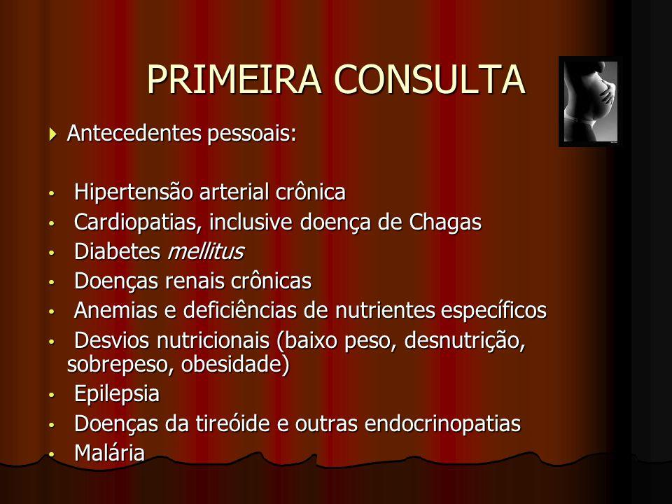 PRIMEIRA CONSULTA  Antecedentes pessoais: Hipertensão arterial crônica Hipertensão arterial crônica Cardiopatias, inclusive doença de Chagas Cardiopa