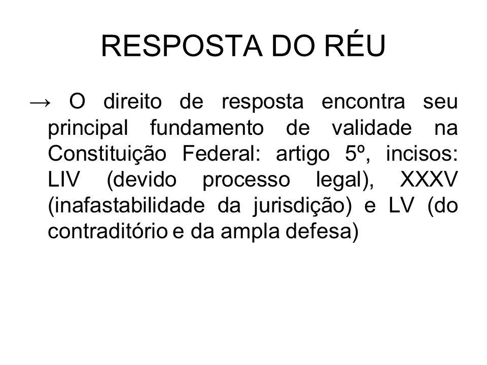 RESPOSTA DO RÉU → O direito de resposta encontra seu principal fundamento de validade na Constituição Federal: artigo 5º, incisos: LIV (devido process
