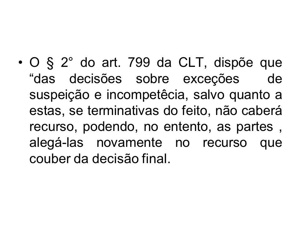 """O § 2° do art. 799 da CLT, dispõe que """"das decisões sobre exceções de suspeição e incompetêcia, salvo quanto a estas, se terminativas do feito, não ca"""