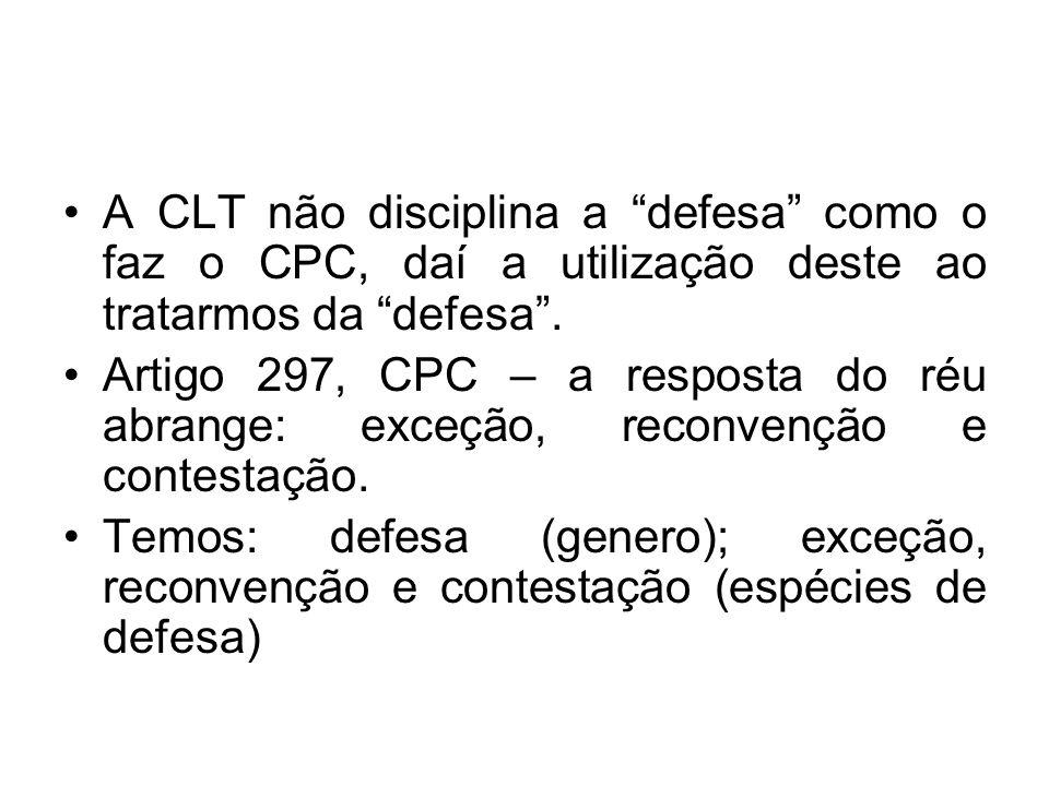 """A CLT não disciplina a """"defesa"""" como o faz o CPC, daí a utilização deste ao tratarmos da """"defesa"""". Artigo 297, CPC – a resposta do réu abrange: exceçã"""